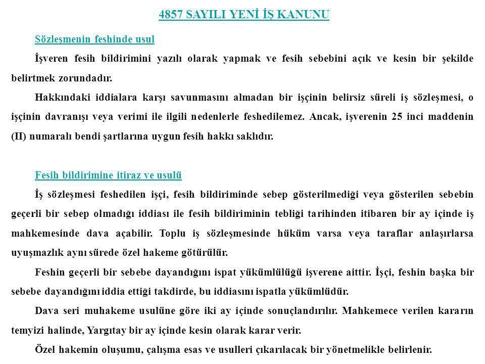 4857 SAYILI YENİ İŞ KANUNU Feshin geçerli sebebe dayandırılması Otuz veya daha fazla işçi çalıştıran işyerlerinde en az altı aylık kıdemi olan işçinin