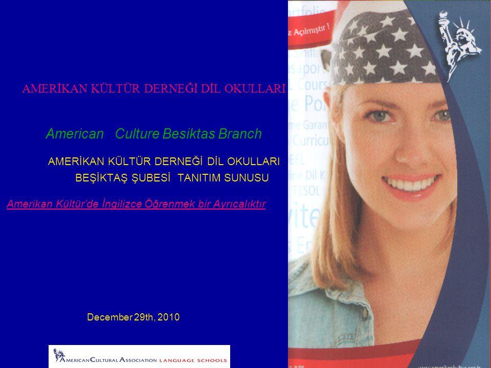 AMERİKAN KÜLTÜR DERNEĞİ DİL OKULLARI American Culture Besiktas Branch AMERİKAN KÜLTÜR DERNEĞİ DİL OKULLARI BEŞİKTAŞ ŞUBESİ TANITIM SUNUSU Amerikan Kültür'de İngilizce Öğrenmek bir Ayrıcalıktır December 29th, 2010