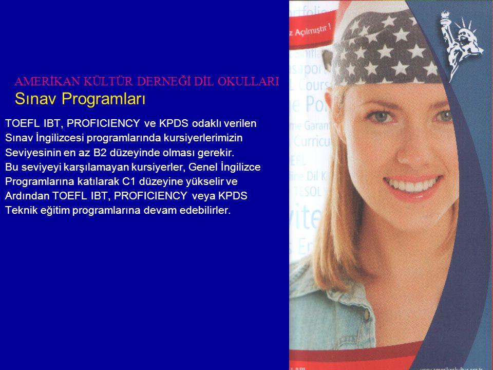 AMERİKAN KÜLTÜR DERNEĞİ DİL OKULLARI Sınav Programları TOEFL IBT, PROFICIENCY ve KPDS odaklı verilen Sınav İngilizcesi programlarında kursiyerlerimizin Seviyesinin en az B2 düzeyinde olması gerekir.