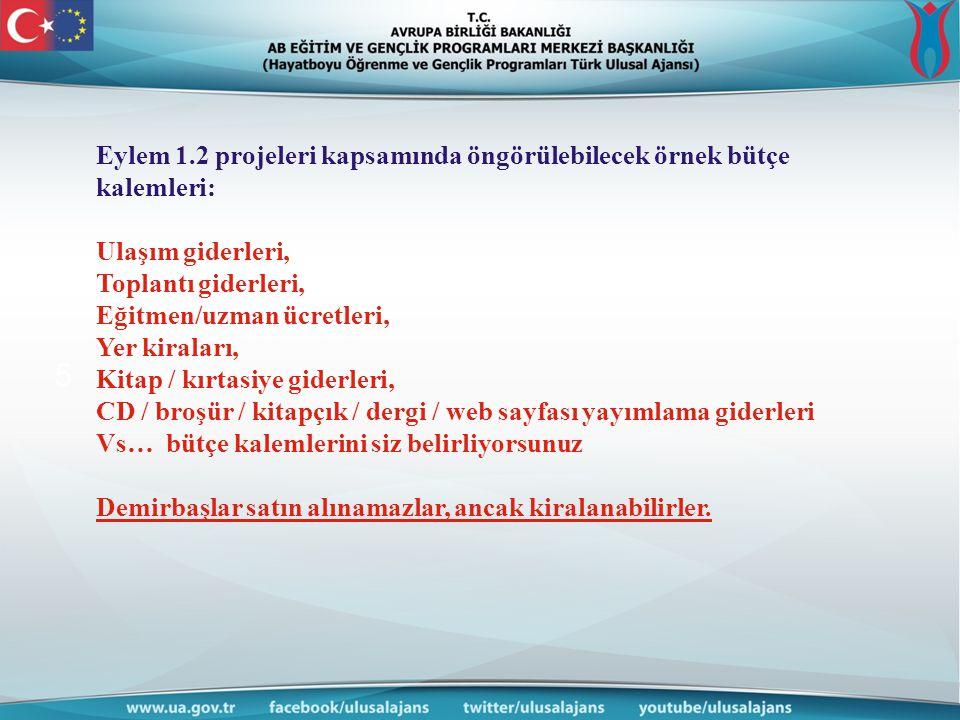 www.ua.gov. tr 5 Eylem 1.2 projeleri kapsamında öngörülebilecek örnek bütçe kalemleri: Ulaşım giderleri, Toplantı giderleri, Eğitmen/uzman ücretleri,