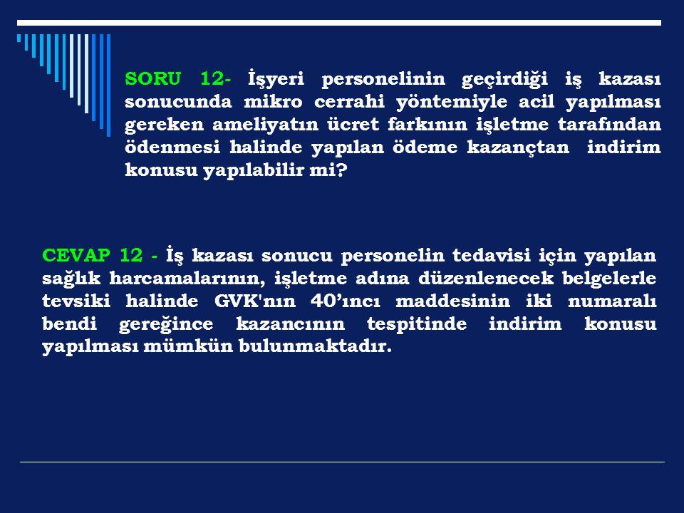 SORU 12- İşyeri personelinin geçirdiği iş kazası sonucunda mikro cerrahi yöntemiyle acil yapılması gereken ameliyatın ücret farkının işletme tarafında