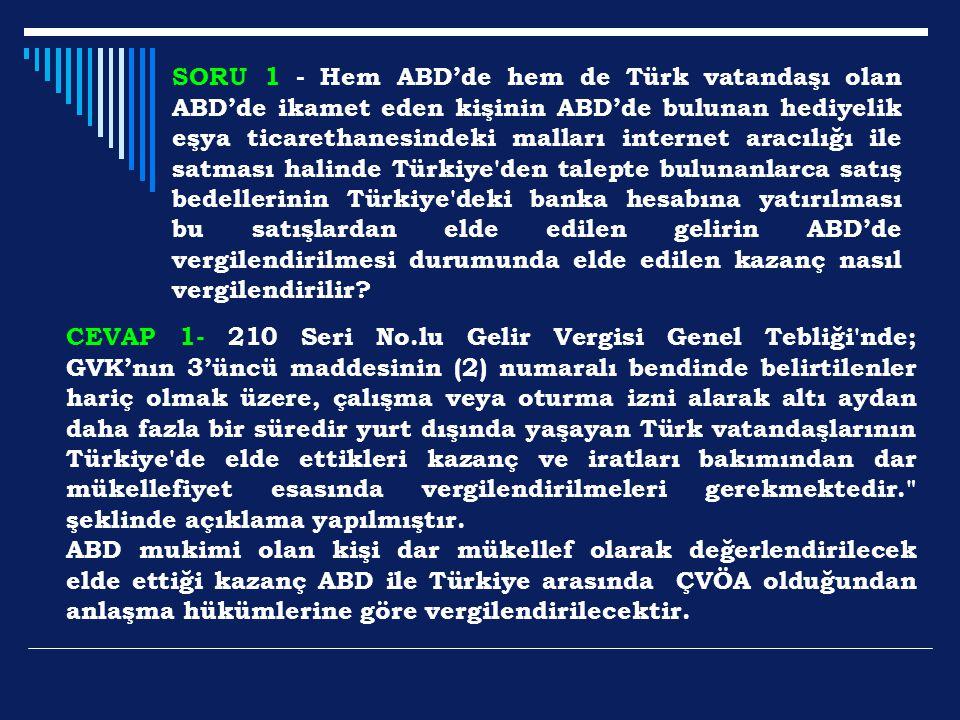 SORU 1 - Hem ABD'de hem de Türk vatandaşı olan ABD'de ikamet eden kişinin ABD'de bulunan hediyelik eşya ticarethanesindeki malları internet aracılığı