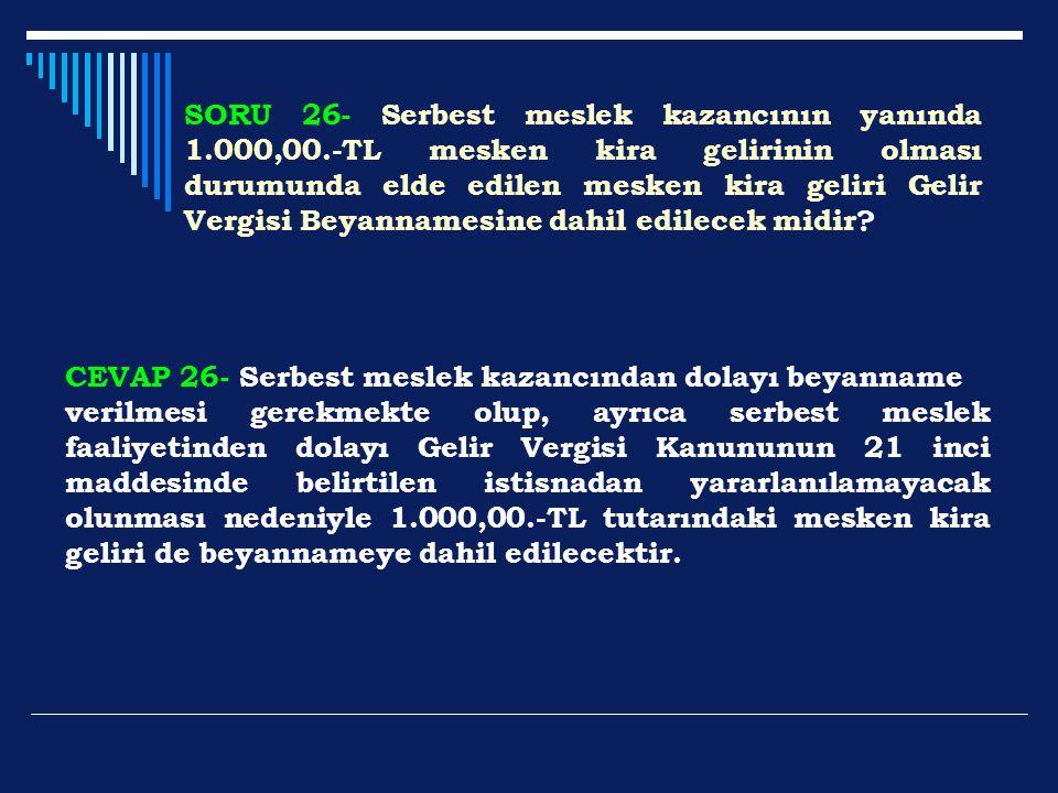 SORU 26- Serbest meslek kazancının yanında 1.000,00.-TL mesken kira gelirinin olması durumunda elde edilen mesken kira geliri Gelir Vergisi Beyannames