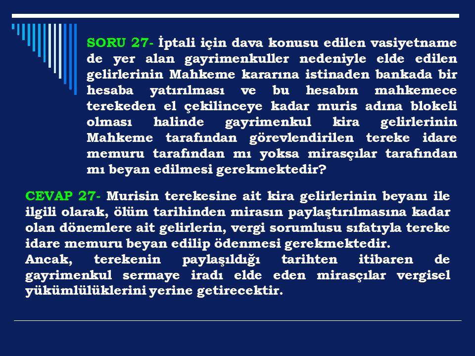SORU 27- İptali için dava konusu edilen vasiyetname de yer alan gayrimenkuller nedeniyle elde edilen gelirlerinin Mahkeme kararına istinaden bankada b