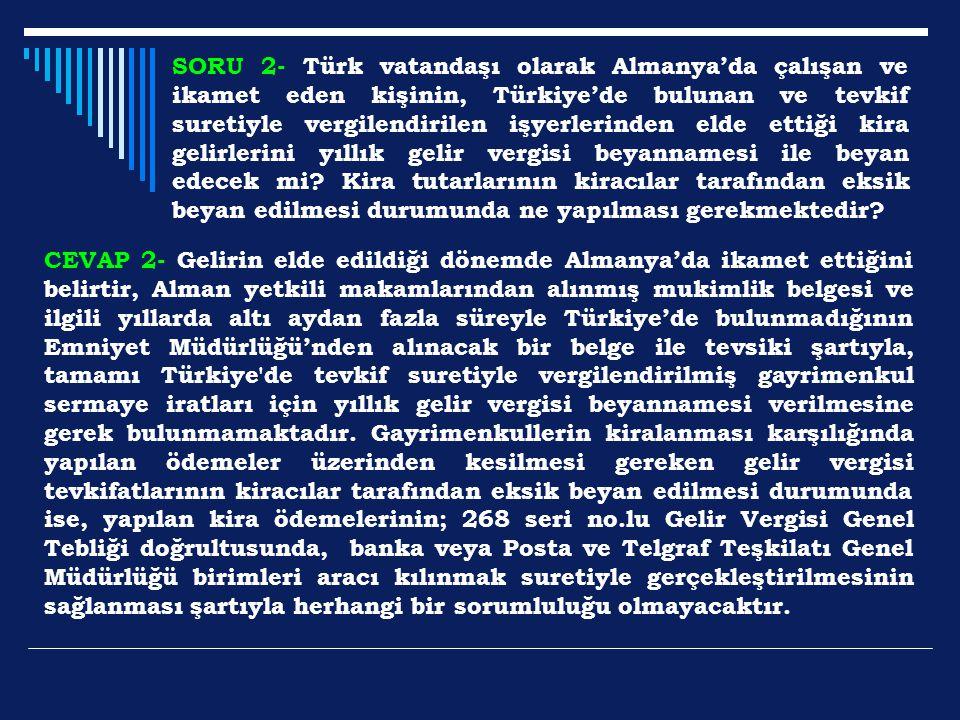 SORU 2- Türk vatandaşı olarak Almanya'da çalışan ve ikamet eden kişinin, Türkiye'de bulunan ve tevkif suretiyle vergilendirilen işyerlerinden elde ett