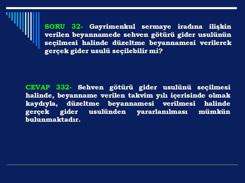 SORU 32- Gayrimenkul sermaye iradına ilişkin verilen beyannamede sehven götürü gider usulünün seçilmesi halinde düzeltme beyannamesi verilerek gerçek