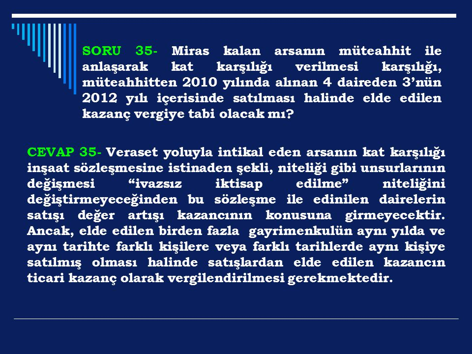 SORU 35- Miras kalan arsanın müteahhit ile anlaşarak kat karşılığı verilmesi karşılığı, müteahhitten 2010 yılında alınan 4 daireden 3'nün 2012 yılı iç