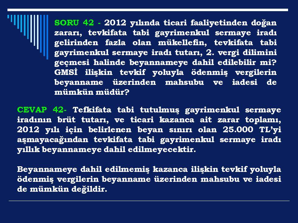 SORU 42 - 2012 yılında ticari faaliyetinden doğan zararı, tevkifata tabi gayrimenkul sermaye iradı gelirinden fazla olan mükellefin, tevkifata tabi ga