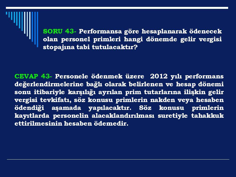 SORU 43- Performansa göre hesaplanarak ödenecek olan personel primleri hangi dönemde gelir vergisi stopajına tabi tutulacaktır? CEVAP 43- Personele öd