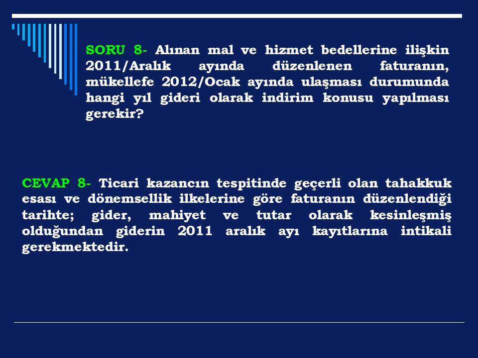 SORU 8- Alınan mal ve hizmet bedellerine ilişkin 2011/Aralık ayında düzenlenen faturanın, mükellefe 2012/Ocak ayında ulaşması durumunda hangi yıl gide