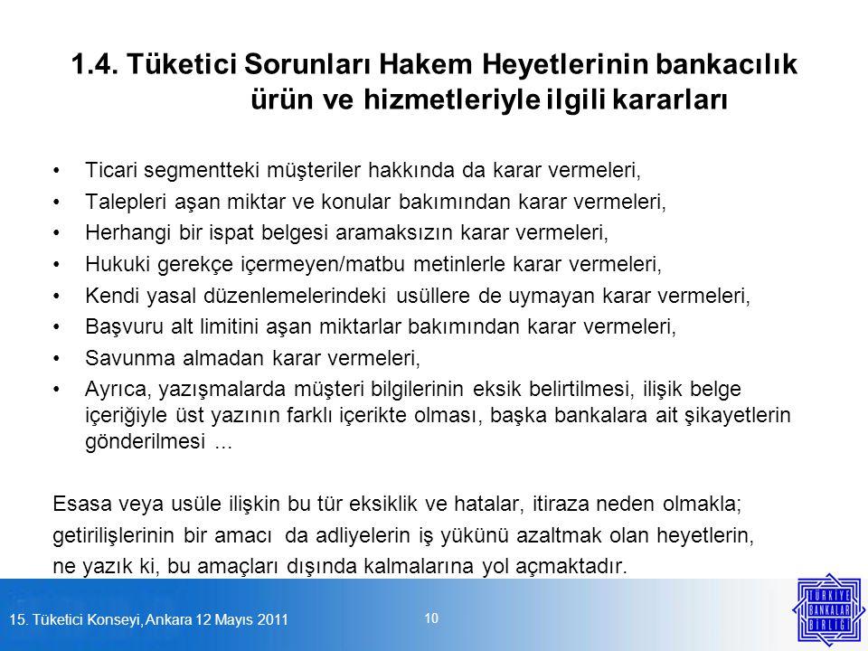 1.4. Tüketici Sorunları Hakem Heyetlerinin bankacılık ürün ve hizmetleriyle ilgili kararları •Ticari segmentteki müşteriler hakkında da karar vermeler