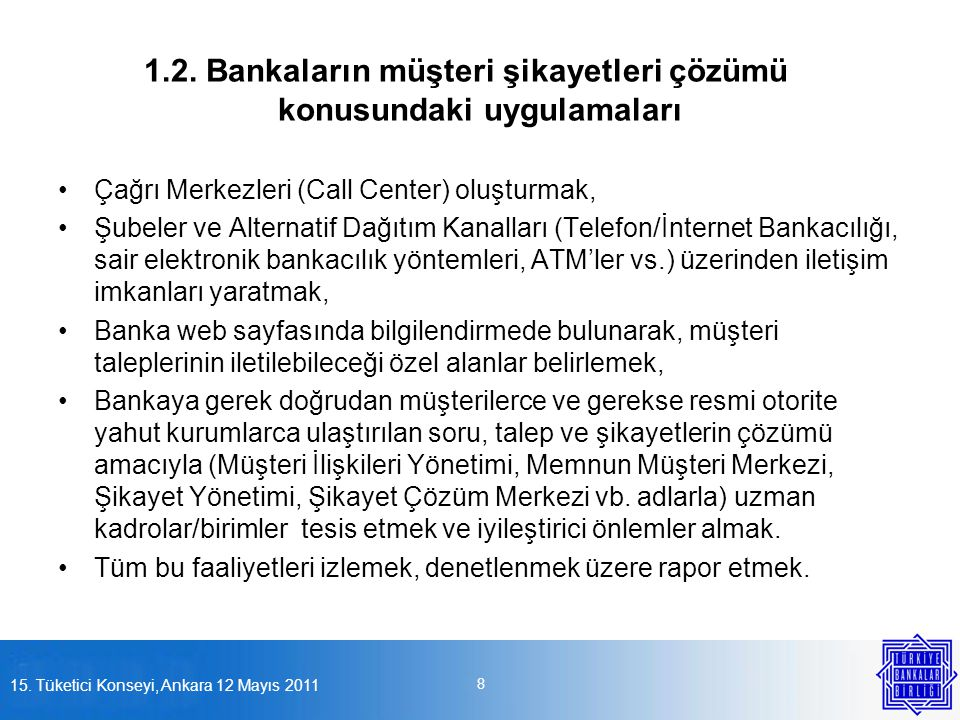 1.2. Bankaların müşteri şikayetleri çözümü konusundaki uygulamaları •Çağrı Merkezleri (Call Center) oluşturmak, •Şubeler ve Alternatif Dağıtım Kanalla