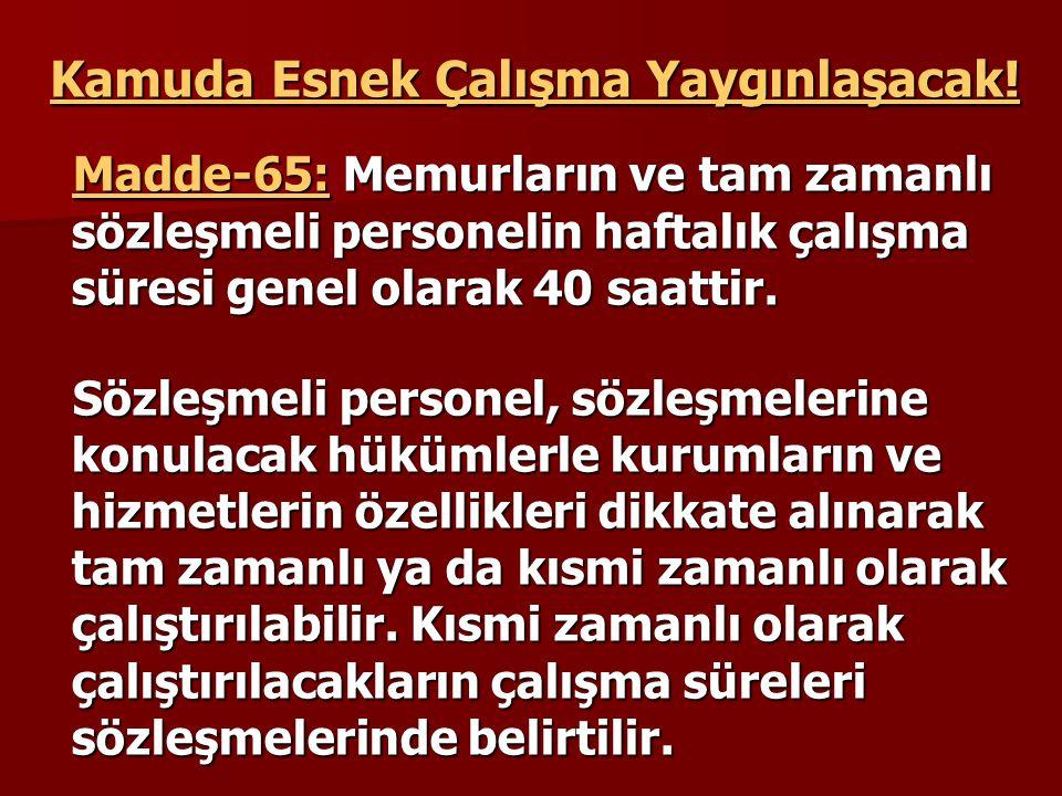 Kamuda Esnek Çalışma Yaygınlaşacak! Madde-65: Memurların ve tam zamanlı sözleşmeli personelin haftalık çalışma süresi genel olarak 40 saattir. Madde-6