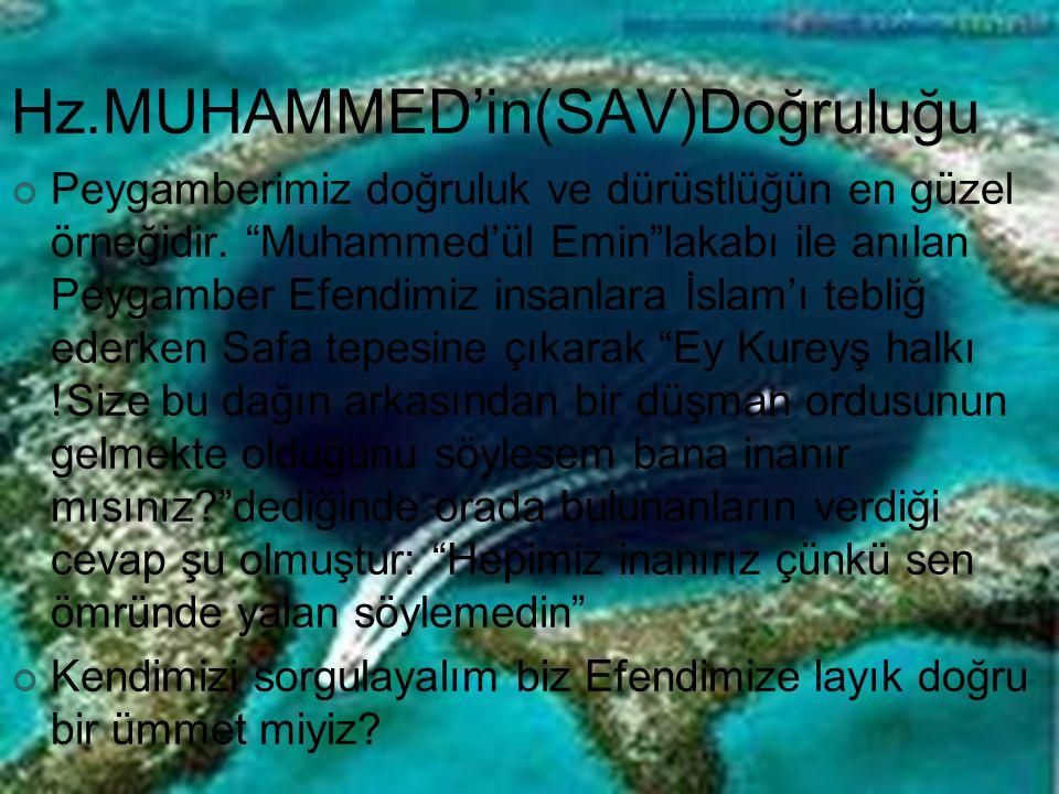 """Hz.MUHAMMED'in(SAV)Doğruluğu Peygamberimiz doğruluk ve dürüstlüğün en güzel örneğidir. """"Muhammed'ül Emin""""lakabı ile anılan Peygamber Efendimiz insanla"""