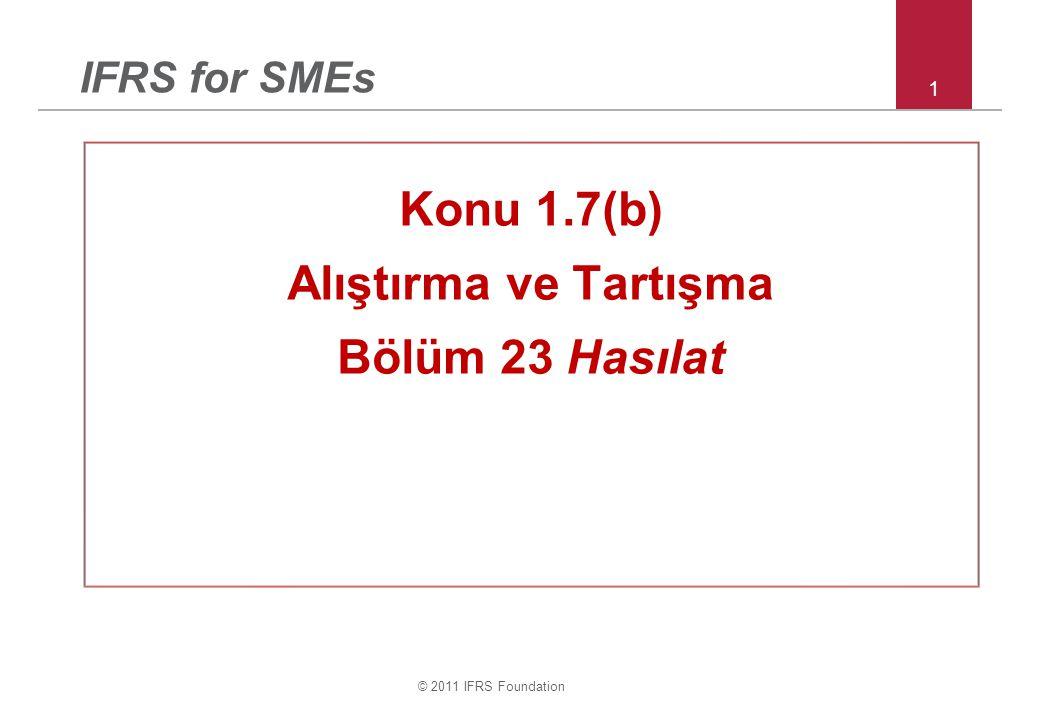 © 2011 IFRS Foundation 1 IFRS for SMEs Konu 1.7(b) Alıştırma ve Tartışma Bölüm 23 Hasılat