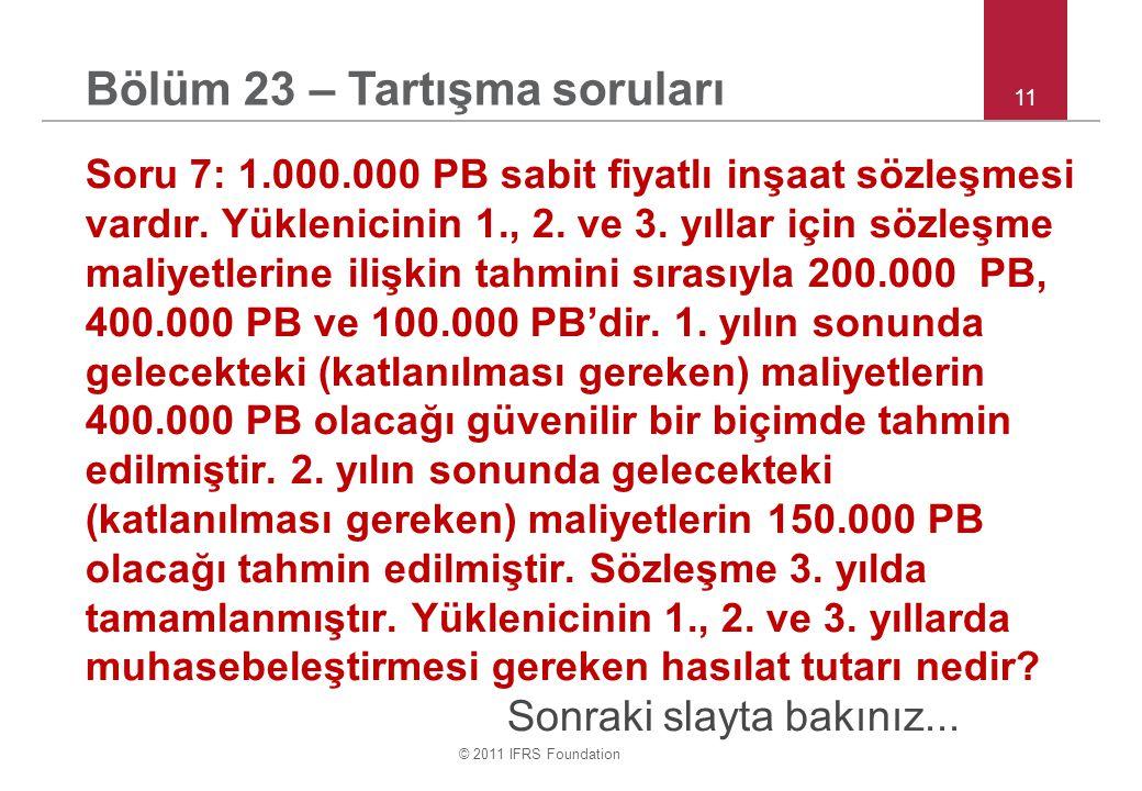 © 2011 IFRS Foundation 11 Soru 7: 1.000.000 PB sabit fiyatlı inşaat sözleşmesi vardır.