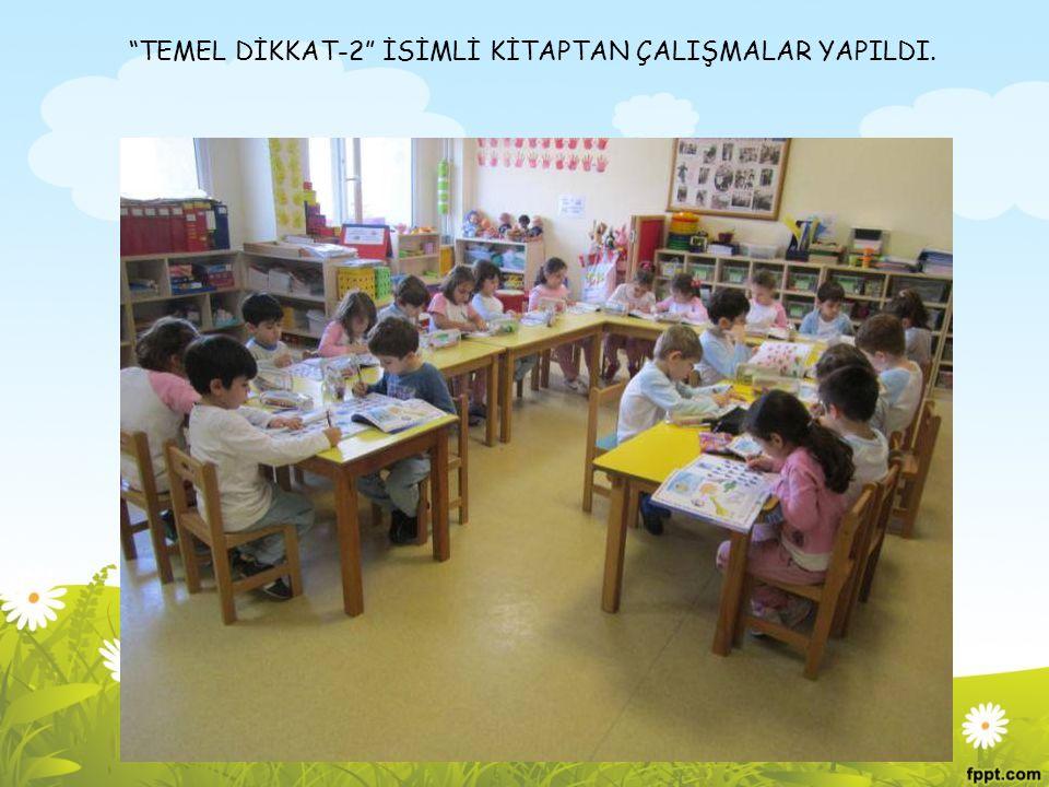 """""""TEMEL DİKKAT-2"""" İSİMLİ KİTAPTAN ÇALIŞMALAR YAPILDI."""