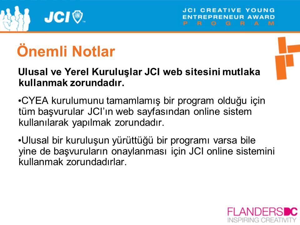 Önemli Notlar Ulusal ve Yerel Kuruluşlar JCI web sitesini mutlaka kullanmak zorundadır. • CYEA kurulumunu tamamlamış bir program olduğu için tüm başvu