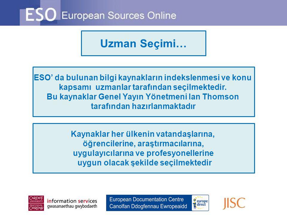 Geniş Kapsam… ESO içeriğinin odak noktası Avrupa Birliği'nin kuruluşları ve etkinlikleridir ESO ayrıca Avrupa ülke ve bölgelerindeki gelişmeleri, Avrupa içerisindeki diğer uluslararası organizasyonların çalışmalarını, Avrupa vatandaşları ve taraflarını ilgilendiren konuları da kapsamaktadır ESO kapsamı şunları içermektedir: AB dokümantasyonu / Ulusal kaynaklar / Düşünce kuruluşları / Araştırma organizasyonları / Diğer uluslar arası organizasyonlar / Akademik monograflar / Periyodik makaleler / Haber kaynakları