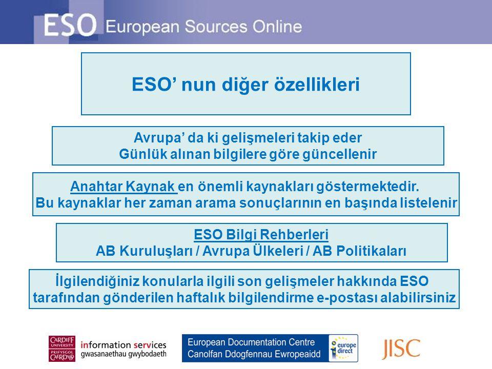 Uzaktan Erişim ESO' ya uzaktan erişim metotlarıyla erişim mümkündür Birden çok kullanıcı erişimi ESO aboneliği, abone olunan organizasyonun ağına birden çok kullanıcılık erişimi yetkisi verir Kullanım İstatistikleri Organizasyonunuzun ESO kullanma istatistiklerine ulaşılabilir Bunun için Anasayfadaki Librarian`s Resources linkine tıklayınız ESO tüm Avrupa'dan bilgilere, görüşlere ve bakış açılarına erişim sağlayan İngilizce bir servistir