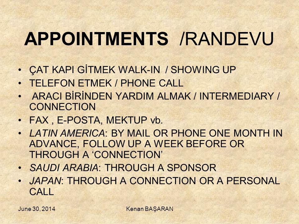 APPOINTMENTS /RANDEVU •ÇAT KAPI GİTMEK WALK-IN / SHOWING UP •TELEFON ETMEK / PHONE CALL • ARACI BİRİNDEN YARDIM ALMAK / INTERMEDIARY / CONNECTION •FAX
