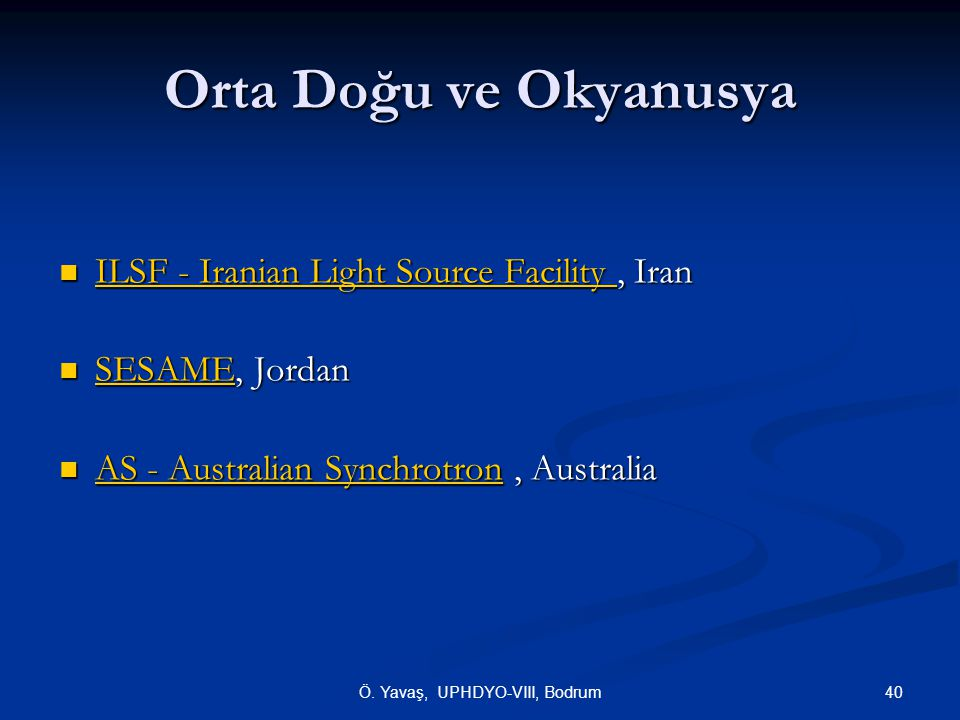Orta Doğu ve Okyanusya  ILSF - Iranian Light Source Facility, Iran  ILSF - Iranian Light Source Facility, Iran ILSF - Iranian Light Source Facility ILSF - Iranian Light Source Facility  SESAME, Jordan  SESAME, Jordan SESAME  AS - Australian Synchrotron, Australia AS - Australian Synchrotron AS - Australian Synchrotron 40Ö.