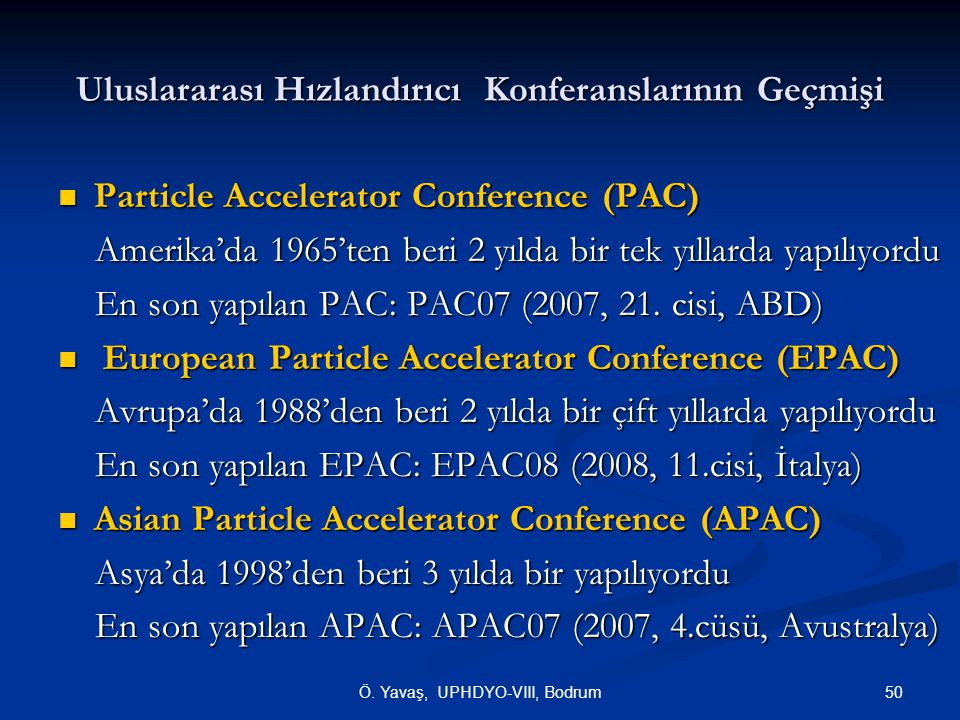 50Ö. Yavaş, UPHDYO-VIII, Bodrum Uluslararası Hızlandırıcı Konferanslarının Geçmişi  Particle Accelerator Conference (PAC) Amerika'da 1965'ten beri 2