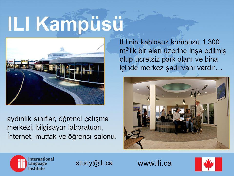 www.ili.ca study@ili.ca ILI Kampüsü ILI'nin kablosuz kampüsü 1.300 m 2 lik bir alan üzerine inşa edilmiş olup ücretsiz park alanı ve bina içinde merkez şadırvanı vardır… aydınlık sınıflar, öğrenci çalışma merkezi, bilgisayar laboratuarı, İnternet, mutfak ve öğrenci salonu.