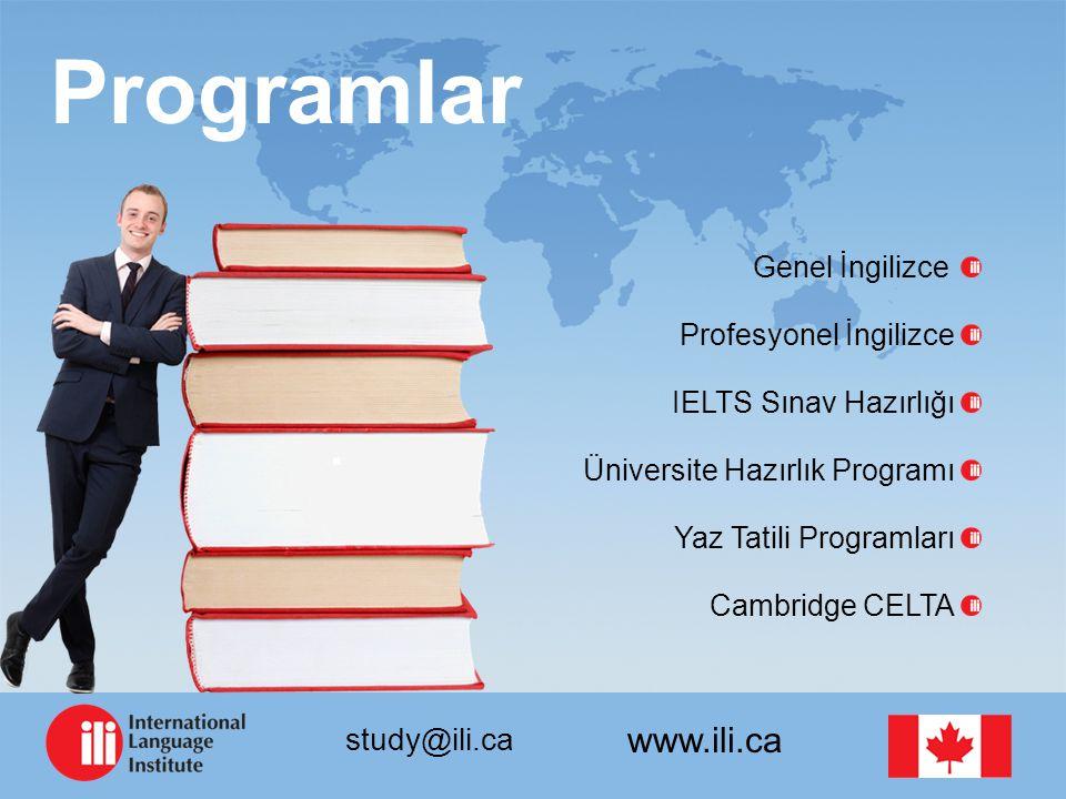 www.ili.ca study@ili.ca Programlar Genel İngilizce Profesyonel İngilizce IELTS Sınav Hazırlığı Üniversite Hazırlık Programı Yaz Tatili Programları Cambridge CELTA