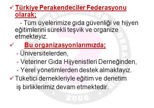  Türkiye Perakendeciler Federasyonu olarak; - Tüm üyelerimize gıda güvenliği ve hijyen eğitimlerini sürekli teşvik ve organize etmekteyiz.  Bu organ