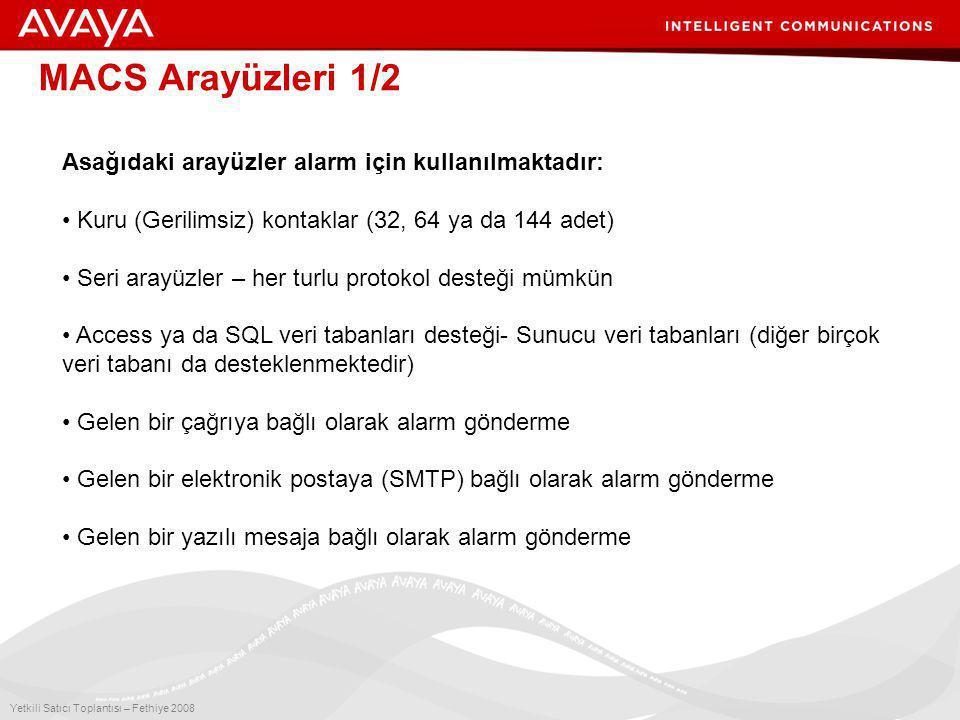 11 Yetkili Satıcı Toplantısı – Fethiye 2008 MACS Arayüzleri 1/2 Asağıdaki arayüzler alarm için kullanılmaktadır: • Kuru (Gerilimsiz) kontaklar (32, 64