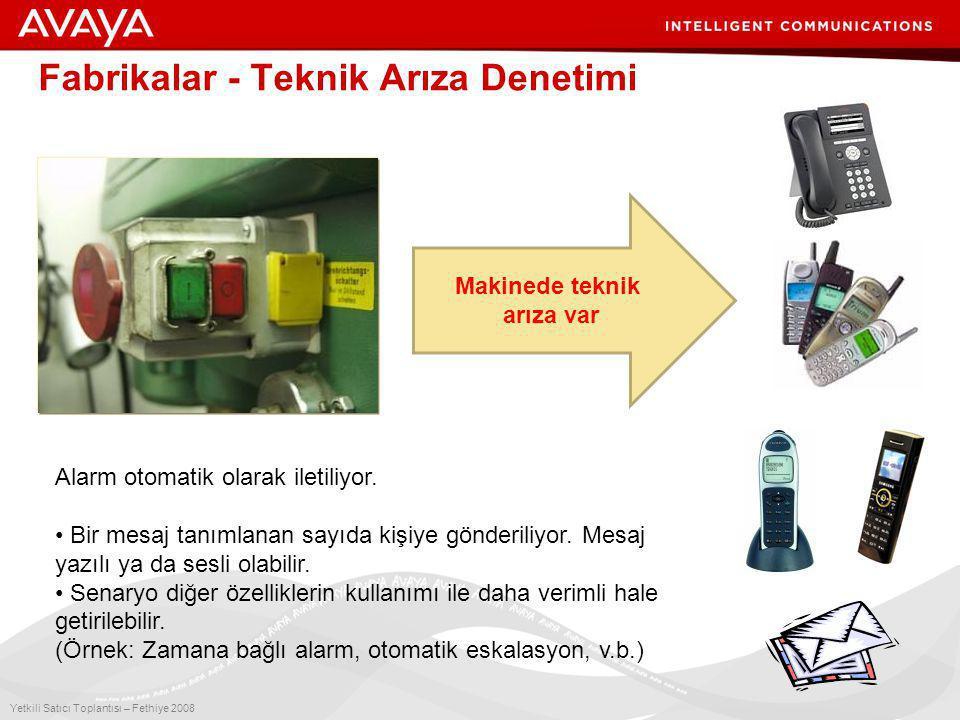 2 Yetkili Satıcı Toplantısı – Fethiye 2008 Fabrikalar - Teknik Arıza Denetimi Makinede teknik arıza var Alarm otomatik olarak iletiliyor.