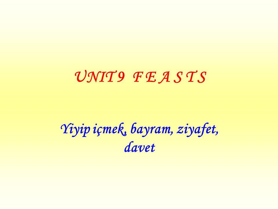 UNIT 9 F E A S T S Yiyip içmek, bayram, ziyafet, davet