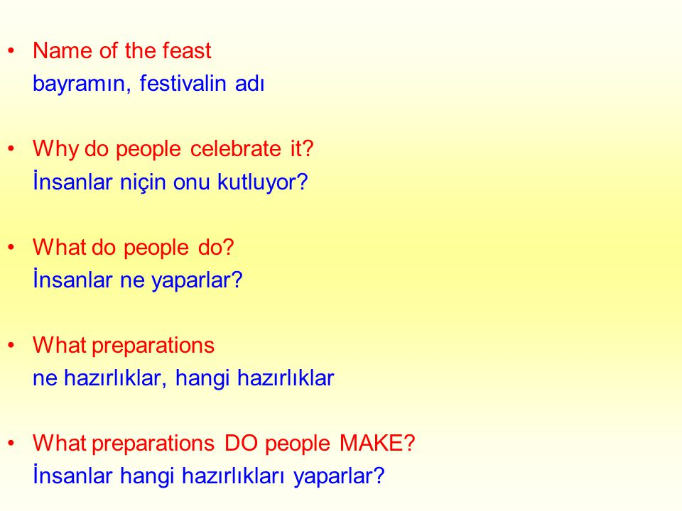 •Name of the feast bayramın, festivalin adı •Why do people celebrate it.