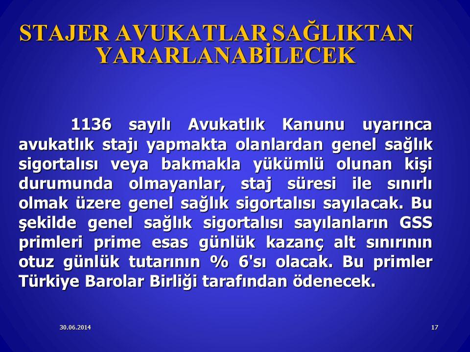 30.06.201417 STAJER AVUKATLAR SAĞLIKTAN YARARLANABİLECEK 1136 sayılı Avukatlık Kanunu uyarınca avukatlık stajı yapmakta olanlardan genel sağlık sigort
