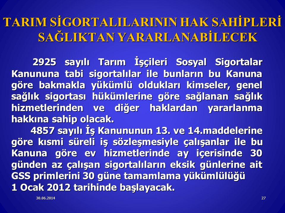 30.06.201427 TARIM SİGORTALILARININ HAK SAHİPLERİ SAĞLIKTAN YARARLANABİLECEK 2925 sayılı Tarım İşçileri Sosyal Sigortalar Kanununa tabi sigortalılar i