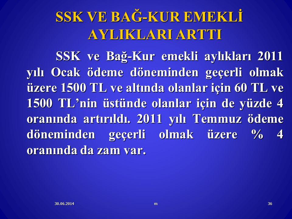 30.06.2014m36 SSK VE BAĞ-KUR EMEKLİ AYLIKLARI ARTTI SSK ve Bağ-Kur emekli aylıkları 2011 yılı Ocak ödeme döneminden geçerli olmak üzere 1500 TL ve alt