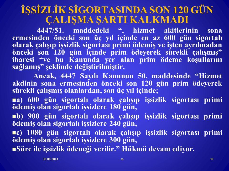 """30.06.2014m40 İŞSİZLİK SİGORTASINDA SON 120 GÜN ÇALIŞMA ŞARTI KALKMADI 4447/51. maddedeki """", hizmet akitlerinin sona ermesinden önceki son üç yıl için"""