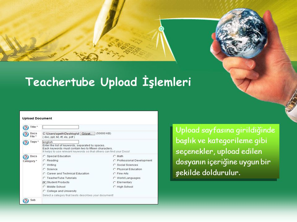 Teachertube Upload İşlemleri Upload sayfasına girildiğinde başlık ve kategorileme gibi seçenekler, upload edilen dosyanın içeriğine uygun bir şekilde doldurulur.