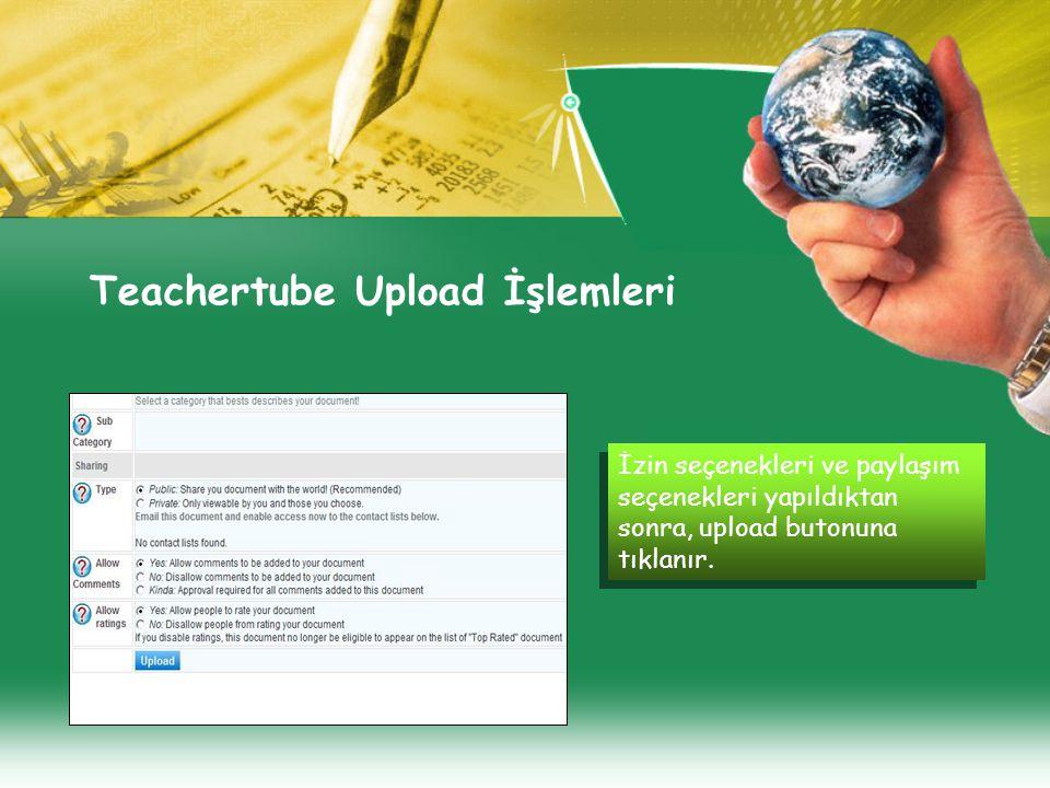 Teachertube Upload İşlemleri İzin seçenekleri ve paylaşım seçenekleri yapıldıktan sonra, upload butonuna tıklanır.