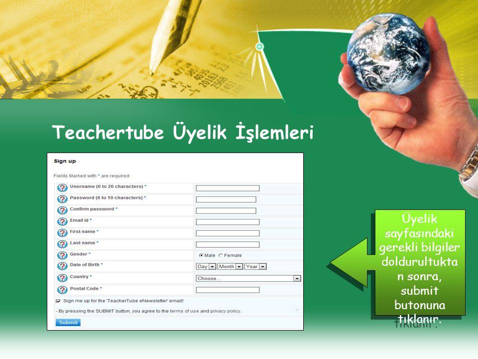 Teachertube Üyelik İşlemleri Üyelik sayfasındaki gerekli bilgiler doldurultukta n sonra, submit butonuna tıklanır.