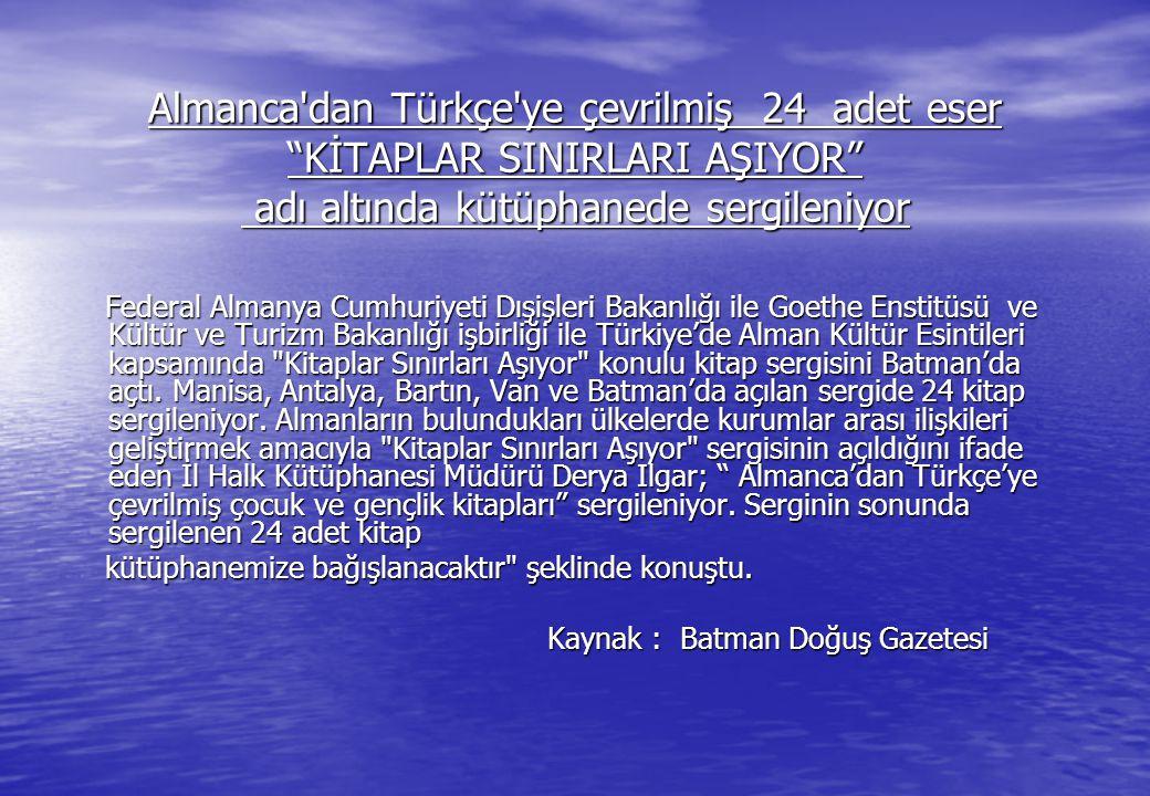 """Almanca'dan Türkçe'ye çevrilmiş 24 adet eser """"KİTAPLAR SINIRLARI AŞIYOR"""" adı altında kütüphanede sergileniyor Federal Almanya Cumhuriyeti Dışişleri Ba"""