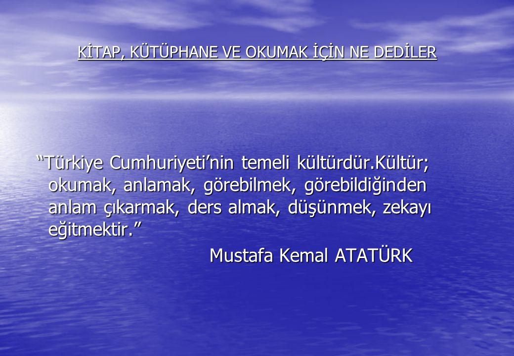 """KİTAP, KÜTÜPHANE VE OKUMAK İÇİN NE DEDİLER """"Türkiye Cumhuriyeti'nin temeli kültürdür.Kültür; okumak, anlamak, görebilmek, görebildiğinden anlam çıkarm"""