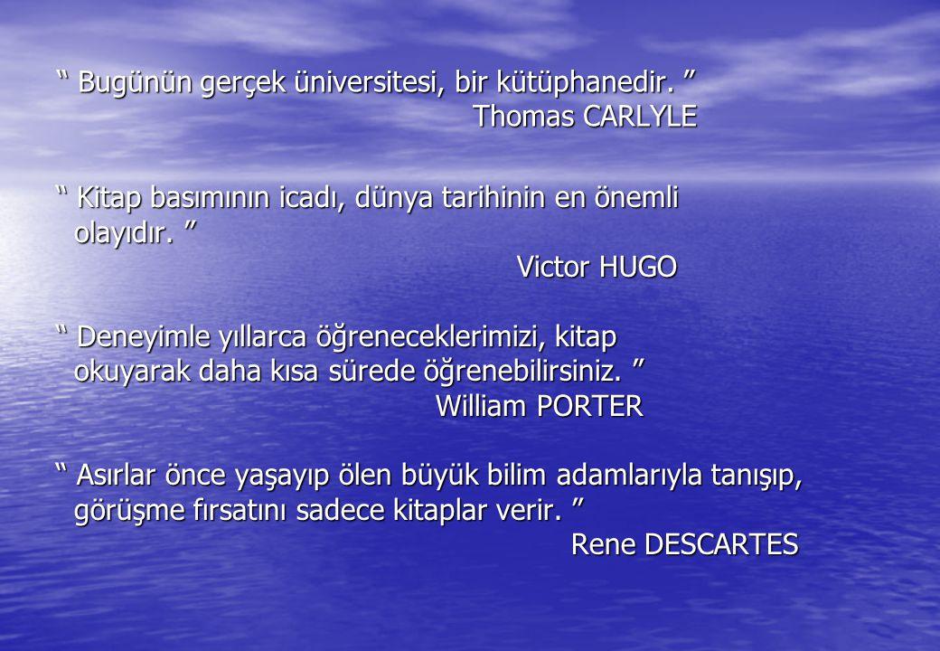 """"""" Bugünün gerçek üniversitesi, bir kütüphanedir. """" Thomas CARLYLE """" Kitap basımının icadı, dünya tarihinin en önemli olayıdır. """" olayıdır. """" Victor HU"""