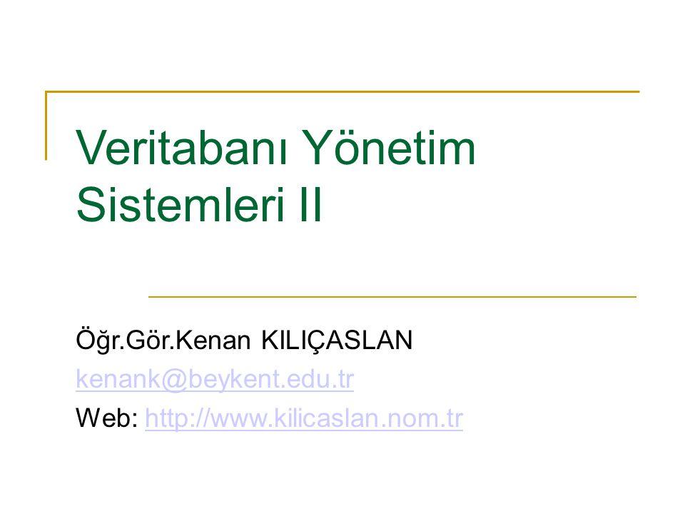 Veritabanı Yönetim Sistemleri II Öğr.Gör.Kenan KILIÇASLAN kenank@beykent.edu.tr Web: http://www.kilicaslan.nom.trhttp://www.kilicaslan.nom.tr