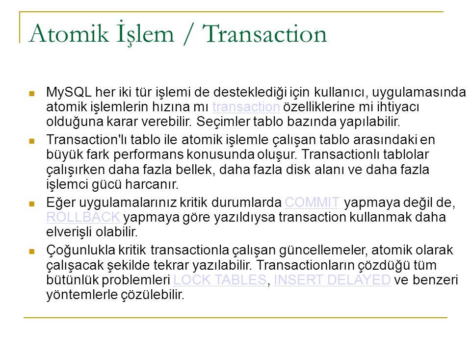 MySQL Tablo Tipleri  MySQL, iki farklı tür tablo yapısını destekler :  Transaction Tabloları : Transaction Tabloları  InnoDB InnoDB  Berkeley DB Berkeley DB  Atomik İşlem Tabloları : Atomik İşlem Tabloları  MyISAM MyISAM  HEAP HEAP  MERGE MERGE  ISAM ISAM