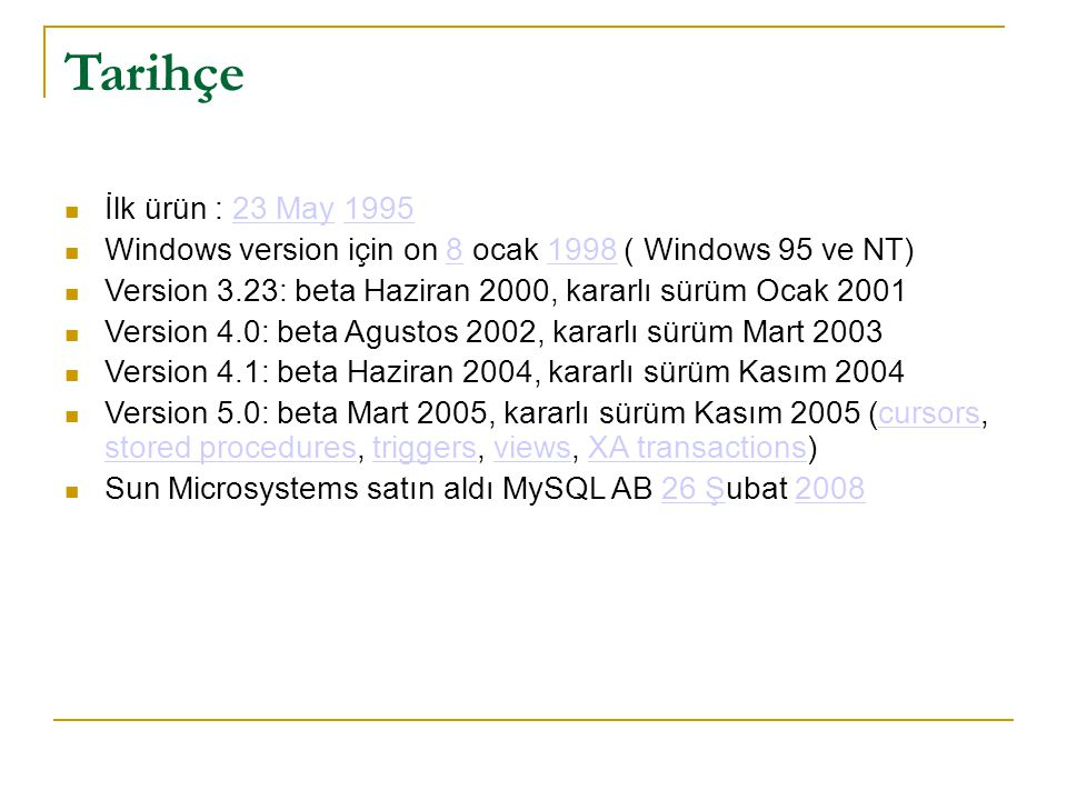 Tarihçe  İlk ürün : 23 May 199523 May1995  Windows version için on 8 ocak 1998 ( Windows 95 ve NT)81998  Version 3.23: beta Haziran 2000, kararlı s
