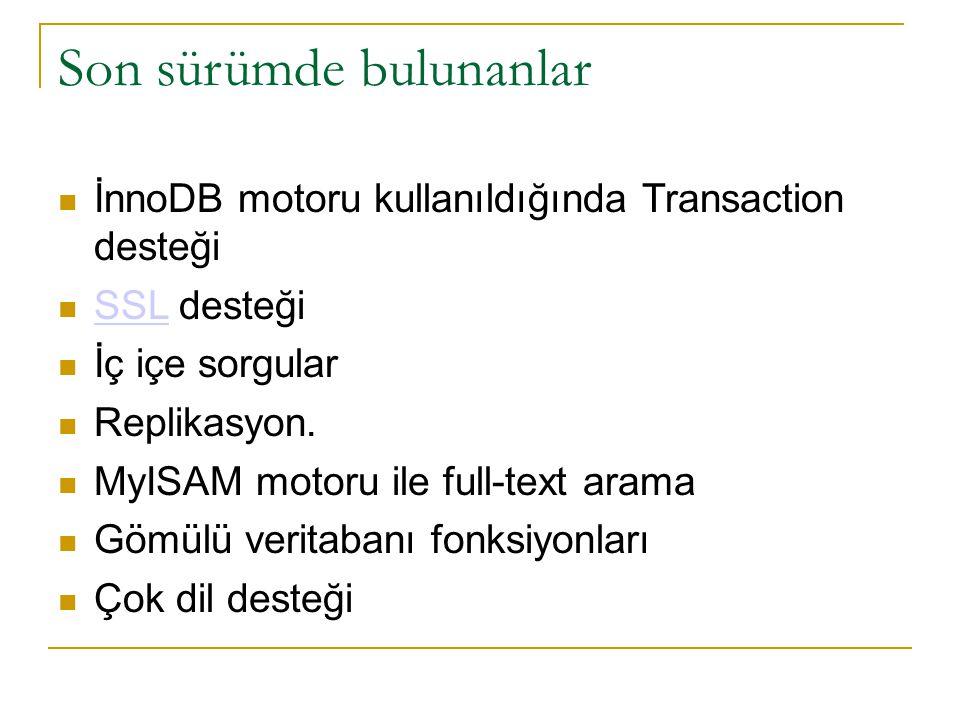 Son sürümde bulunanlar  İnnoDB motoru kullanıldığında Transaction desteği  SSL desteği SSL  İç içe sorgular  Replikasyon.  MyISAM motoru ile full