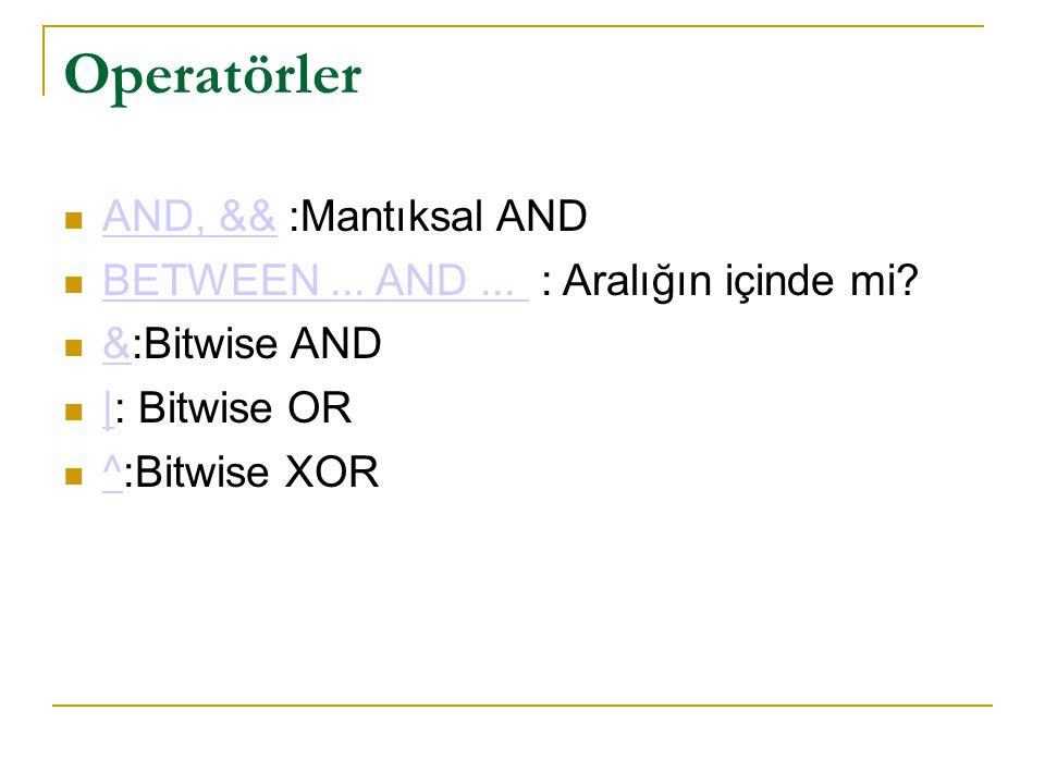 Operatörler  AND, && :Mantıksal AND AND, &&  BETWEEN... AND... : Aralığın içinde mi? BETWEEN... AND...  &:Bitwise AND &  |: Bitwise OR |  ^:Bitwi
