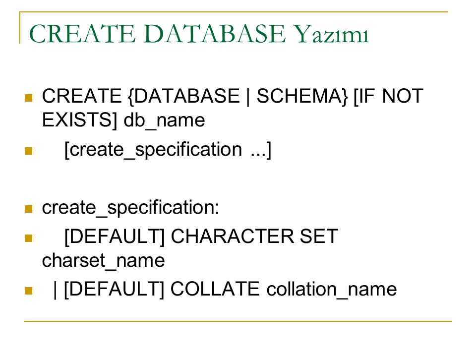 CREATE DATABASE Yazımı  CREATE {DATABASE | SCHEMA} [IF NOT EXISTS] db_name  [create_specification...]  create_specification:  [DEFAULT] CHARACTER